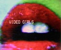VIDEO GIRLS  08.08 @ 8PM